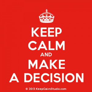 KeepCalmStudio.com-[Crown]-Keep-Calm-And-Make-A-Decision