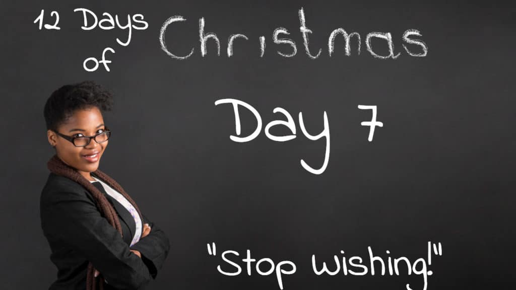 Inspiration Day 7 | Stop Wishing. Do This Instead.